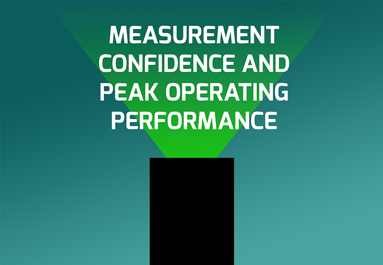 MEASUREMENT CONFIDENCE & PEAK OPERATING PERFORMANCE